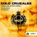 Lolo Cruzalez - Voces De Ultratumbas (Italo-Ibericans Remix)