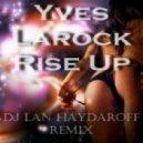 Yves Larock - Rise Up (Dj Lan Haydaroff Remix)