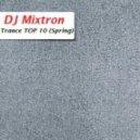 DJ Mixtron - Trance TOP 10 (Spring) (Part. 3)