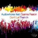 Audiowhores feat. Dyanna Fearon - Dont Let Them In (Club Mix)