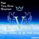 Edvin Van Art feat. Tony Drive & Anastasia -  Music Makes Us Go Mad (Original Mix)