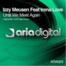 Izzy Meusen Ft. Irena Love - Until We Meet Again