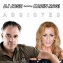 DJ Jose, Karin Nagi, Dez Milito - Addicted feat. Karin Nagi (Dez Milito Remix)