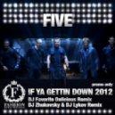 Five - If Ya Gettin Down 2012 (DJ Zhukovsky & DJ Lykov Remix)