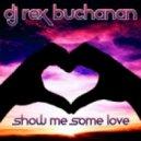 Rex Buchanan - Show Me Some Love