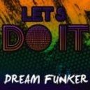 Dream Funker - Let's Do It (Original Mix)