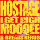 Hostage - I Get High (Mooqee B-Breaks ReRub)