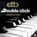 Etic & Double Click - Undercook