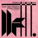 Todd Terry Pres. Sound Design - Bounce To The Beat
