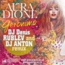 Aura Dione  - Geronimo (Dj Denis RUBLEV & DJ ANTON Clubmix)
