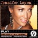 Jennifer Lopez -  Play (Sunglasses Dj's & Dj Liss club mix)
