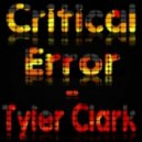Tyler Clark - Critical Error