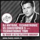 DJ Antoine, Technotronic vs.Christopher S - Technotronic Time (DJ Baur vs.DJ Nejtrino Mashup)