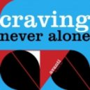 Craving - Never Alone (Original Mix)