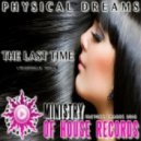 Physical Dreams - The Last Time (Original Mix)
