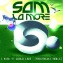 Sam La More - I Wish Could Last (FreeFreaks Remix)
