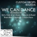 Custom Drops & Bazeda - We Can Dance (Dirty Stab & Jet Music Remix)