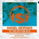 Angel Moraes - To the Rhythm ( 2012 Remastered)