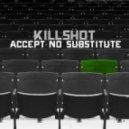 Killshot - Accept No Substitute (Original Mix)