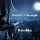 Ksushka - Outside of the night