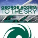 George Acosta -  To The Sky (Gerry Cueto Remix)