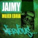 Jaimy - Mujer Ebria (Original Mix)