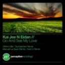 Kai Jee N Eidan - Go And See My Love (Suncatcher Remix)