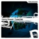 Kenny Ground - Tweet Me! (Original Mix)