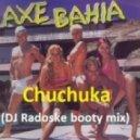 Axe Bahia - Chuchuka (DJ Radoske booty mix)