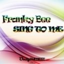 Franky Bee - Sing to Me (Club Mix)