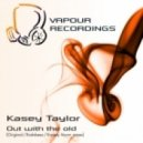 Kasey Taylor - Out With The Old (Kassey Voorn Remix)