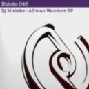 DJ Mistake - African Warriors (Original Mix)
