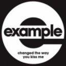 Example - Change The Way You Kiss Me (Alora Remix)