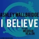 Ashley Wallbridge feat. Meighan Nealon - I Believe (Gareth Emery Remix)