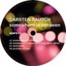 Carsten Rausch  - Somewhere in Between (Original Mix)