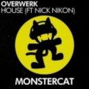 OVERWERK Feat. Nick Nikon - House (Original Mix)