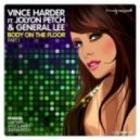 Vince Harder Ft. Jolyon Petch & General Lee - Body On The Floor (Jolyon's 2012 Club Mix)