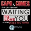 Capo & Comes - Waiting To Love You Feat Feat Chloe Stonem (Diego Rey Remix)