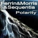 Ferrin & Morris & Sequentia - Polarity (Original Mix)