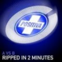A vs. B -  Ripped In 2 Minutes (Agro Dj Mix)