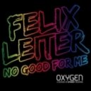 Felix Leiter -  No Good For Me (Original Mix)