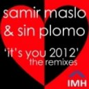 Samir Maslo & Sin Plomo - It's You 2012 (ReWire Remix)