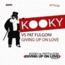 Kooky vs Pat Fulgoni - Giving up on Love (Mightiness Dnb Rmx)