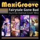 MaxiGroove - Fairytale Gone Bad (Cover Radio Mix)