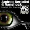 Andrea Bertolini, Vanshock, Meital De Razon - Look At Me Now (Alternative Version Extended Mix)