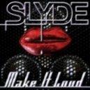 Slyde - Make It Loud (Original Mix)