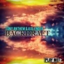Tony Anthem & Axl Ender - Backraft Original Mix