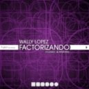 Wally Lopez - Factorizando (Joli Dragon Remix)