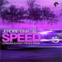 Jerome IsmeAe  - Speed (JunkDNA & Kash Trivedi Remix)