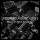 Matt Bowdidge - Underground Anthems 5 (Mixed by Matt Bowdidge)
